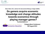 Marco Rehm, M.A., Zentrum f r  konomische Bildung in Siegen Z BiS Do gamers acquire economic knowledge and change attitu