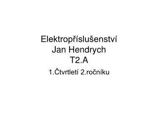 Elektropr slu enstv  Jan Hendrych T2.A