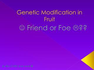 Genetic Modification in Fruit