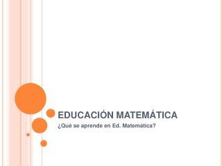 EDUCACI N MATEM TICA