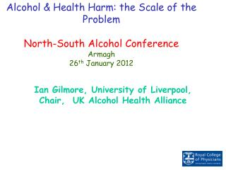 Alcohol  Health Harm: the Scale of the Problem   North-South Alcohol Conference Armagh 26th January 2012