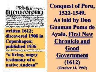 Conquest of Peru, 1522-1549. As told by Don Guaman Poma de Ayala, First New Chronicle and Good Government 1612 October 1