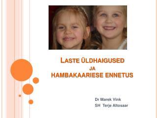 Laste  LDHAIGUSED  ja  HAMBAKAARIESE ENNETUS