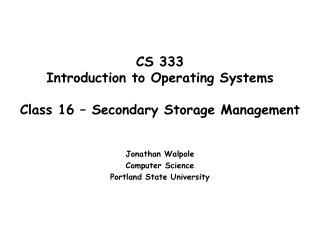 CS 333 Introduction to Operating Systems   Class 16   Secondary Storage Management
