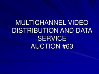 MULTICHANNEL VIDEO DISTRIBUTION AND DATA SERVICE AUCTION 63