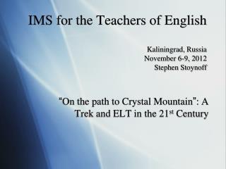 IMS for the Teachers of English  Kaliningrad, Russia November 6-9, 2012 Stephen Stoynoff