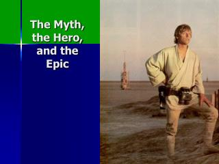The Myth, the Hero, and the Epic