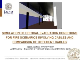 SIMULATION OF CRITICAL EVACUATION CONDITIONS FOR FIRE SCENARIOS INVOLVING CABLES AND COMPARISON OF DIFFERENT CABLES