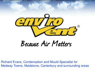 Richard Evans, Condensation and Mould Specialist for Medway Towns, Maidstone, Canterbury and surrounding areas