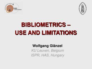 BIBLIOMETRICS     USE AND LIMITATIONS