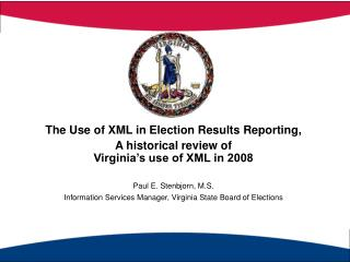 The Use of XML in Election Results Reporting,  A historical review of  Virginia s use of XML in 2008  Paul E. Stenbjorn,
