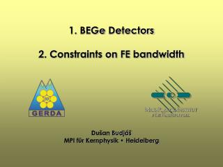 1. BEGe Detectors  2. Constraints on FE bandwidth