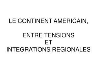 LE CONTINENT AMERICAIN,  ENTRE TENSIONS  ET  INTEGRATIONS REGIONALES