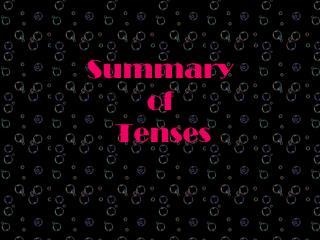 Summary  of   Tenses