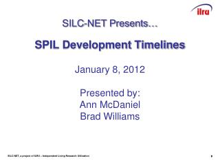 SPIL Development Timelines  January 8, 2012  Presented by: Ann McDaniel Brad Williams