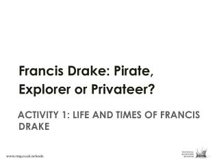 ACTIVITY 1: LIFE AND TIMES OF FRANCIS DRAKE