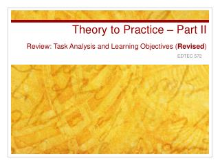 Theory to Practice   Part II Review: Task Analysis and Learning Objectives Revised
