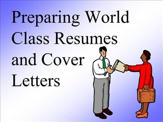 Preparing World Class Resumes and Cover Letters
