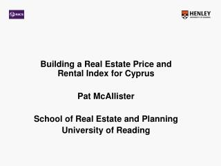 Building a Real Estate Price and Rental Index for CyprusPat McAllisterSchool of Real Estate and PlanningUniversity of Re