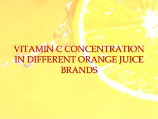VITAMIN C CONCENTRATION IN DIFFERENT ORANGE JUICE BRANDS
