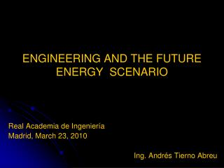 ENGINEERING AND THE FUTURE ENERGY  SCENARIO