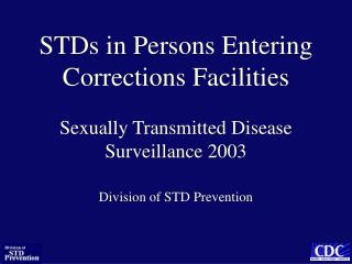 STDs in Persons Entering Corrections Facilities  Sexually Transmitted Disease Surveillance 2003
