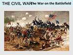 THE CIVIL WAR   The War on the Battlefield