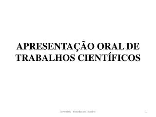 APRESENTA  O ORAL DE TRABALHOS CIENT FICOS