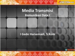 Media Transmisi Komunikasi Data I
