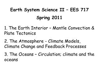 Earth System Science II   EES 717 Spring 2011  1. The Earth Interior   Mantle Convection  Plate Tectonics 2. The Atmosph