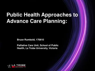 Bruce Rumbold, 170610  Palliative Care Unit, School of Public Health, La Trobe University, Victoria