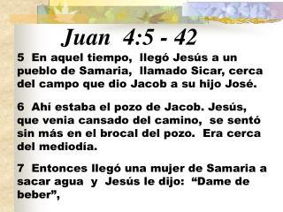 Juan  4:5 - 42