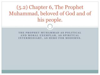 5.2 Chapter 6, The Prophet Muhammad, beloved of God and of his people.