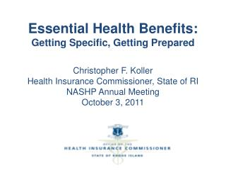 Essential Health Benefits: Getting Specific, Getting Prepared  Christopher F. Koller Health Insurance Commissioner, Stat