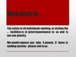 Welcome to    The safety of all individuals working, or visiting the     facilities is  of  great imporatance  to   us