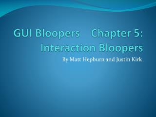 GUI Bloopers    Chapter 5:  Interaction Bloopers