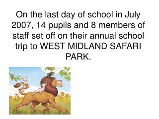 On the last day of school in July 2007, 14 pupils and 8 members of staff set off on their annual school trip to WEST MID
