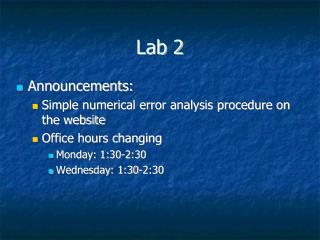 Announcements: Simple numerical error analysis procedure on the website Office hours changing Monday: 1:30-2:30 Wednesda