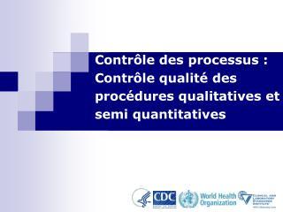 Contr le des processus : Contr le qualit  des proc dures qualitatives et semi quantitatives