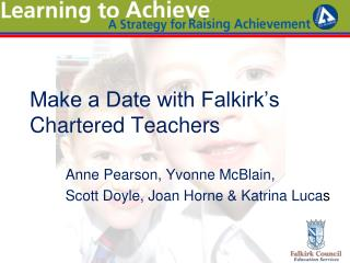 Make a Date with Falkirk s Chartered Teachers