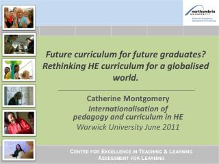 Future curriculum for future graduates Rethinking HE curriculum for a globalised world.