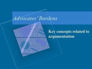 Advocates  Burdens