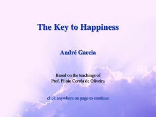 The Key to Happiness   Andr  Garcia   Based on the teachings of  Prof. Plinio Corr a de Oliveira   click anywhere on pag