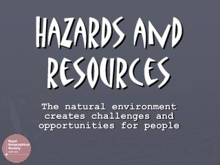 The natural environment creates challenges and opportunities for people
