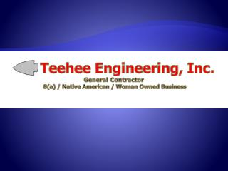 Teehee Engineering, Inc. General Contractor  8a