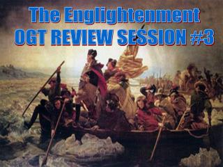 The Englightenment OGT REVIEW SESSION 3