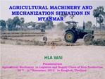 AGRICULTURAL MACHINERY AND MECHANIZATION SITUATION IN MYANMAR