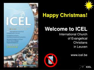 Happy Christmas  Welcome to ICEL International Church      of Evangelical  Christians  in Leuven  icel.be