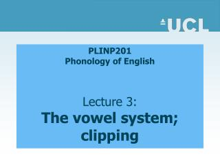 PLINP201  Phonology of English   Lecture 3: The vowel system; clipping