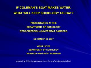 IF COLEMAN S BOAT MAKES WATER,   WHAT WILL KEEP SOCIOLOGY AFLOAT  PRESENTATION AT THE  DEPARTMENT OF SOCIOLOGY OTTO-FRIE